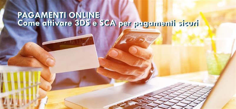Pagamenti online: come attivare 3DS e SCA per pagamenti sicuri