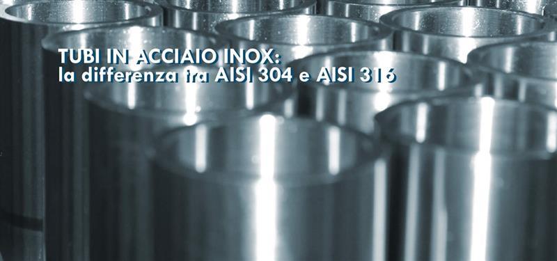 Tubi in acciaio inox: la differenza tra AISI 304 e AISI 316